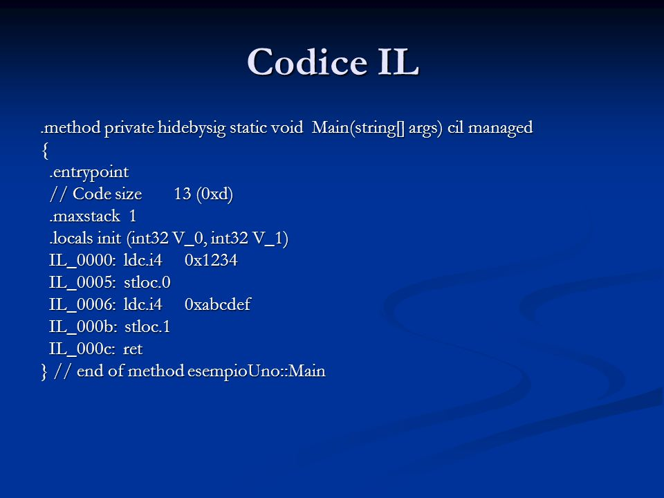 Codice IL .method private hidebysig static void Main(string[] args) cil managed. { .entrypoint. // Code size 13 (0xd)
